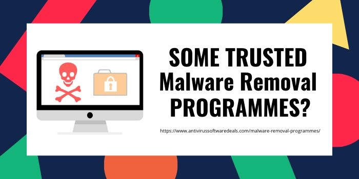 What are the Some Trusted Malware Removal Programmes?