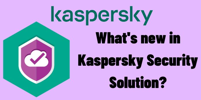 What's new in Kaspersky Security Solution?