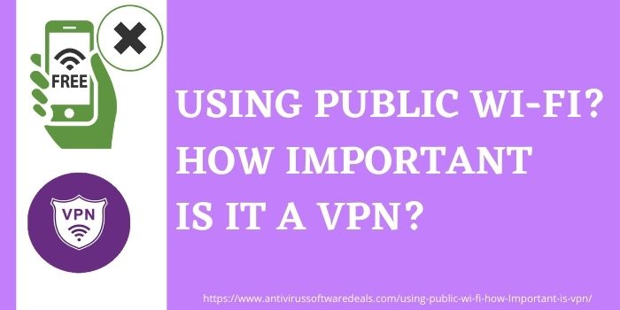 Using Public Wi-Fi How Important Is A VPN