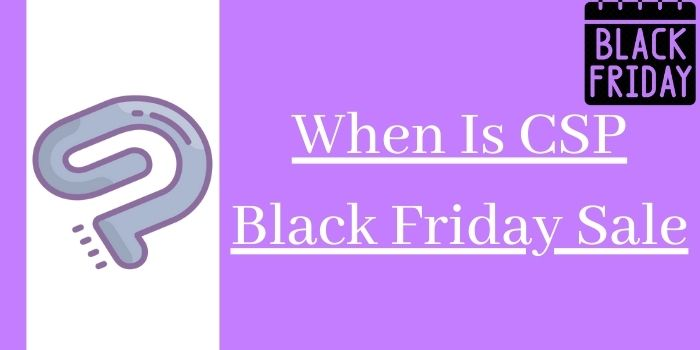 When Is CSP Black Friday Sale